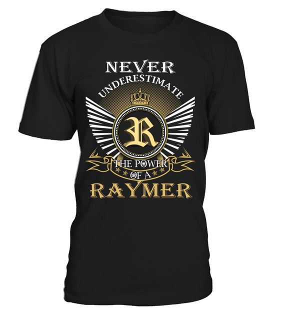 Never Underestimate the Power of a RAYMER