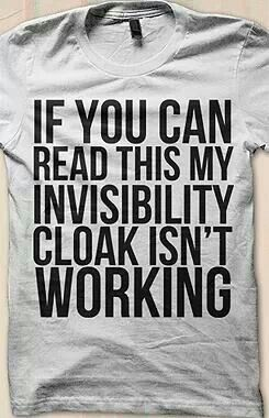If you can read this my invisibility cloak isn't working