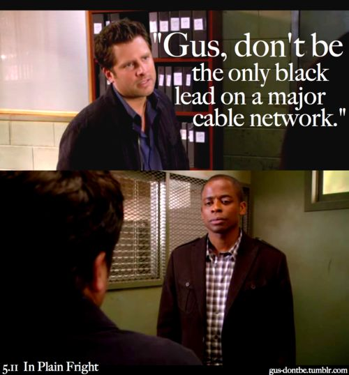 """Pysch - """"Gus don't be...""""  - It's funny because it was true.. Until Common Law came on"""