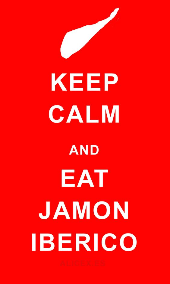 Jamón Ibérico de Extremadura: Keep Calm and ... Eat Jamon Iberico    Hazle caso a este cartelito