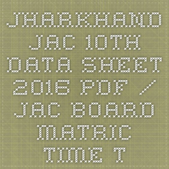 Jharkhand JAC 10th Data Sheet 2016 pdf / JAC Board Matric Time Table 2016 PDF Download @ www.jac.nic.in -  Recruitment Result Admit Card   Application Form  Answer Key   Cut Off 