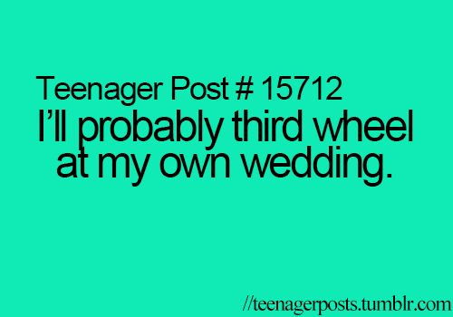 I wish the word be was in this sentence. And this is why I will be the third wheel at my wedding.