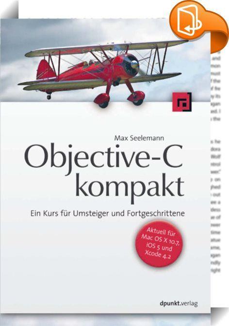 Objective-C kompakt    ::  Das Buch vermittelt ein fundamentales Verständnis von Objective-C. Es beschreibt jeden Aspekt so ausführlich wie nötig und doch so kurz wie möglich. Besonders behandelt werden die Unterschiede zu anderen Sprachen. Mit einer ausführlichen Diskussion der Grundlagen des Nachrichtenversands, darüber, was Objekte und Klassen sind, sowie der zugrunde liegenden Laufzeitumgebung wird tief in die Interna der Sprache vorgedrungen.  Code-Beispiele zeigen die praktische ...