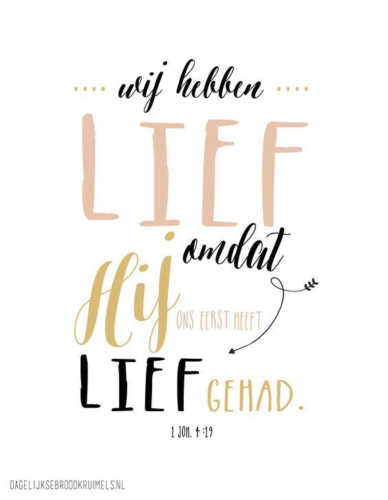 Wij hebben lief, omdat Hij ons eerst heeft liefgehad. 1 Johannes 4:19