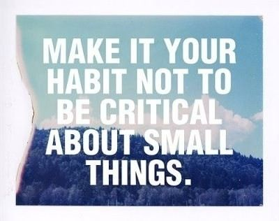 don't be critical about small things