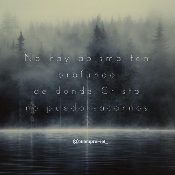 No hay abismo tan profundo de donde Cristo no pueda sacarnos.