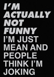 Story of my life! I say some sarcastic thing and said person just laughs and tells me Im funny. All I think is that wasnt a joke...
