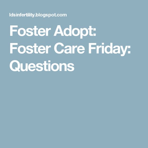 Foster Adopt: Foster Care Friday: Questions