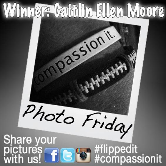 PHOTO FRIDAY WINNER: Caitlin Ellen Moore!  Don't forget to share your pictures with us! #CompassionIt #FlippedIt