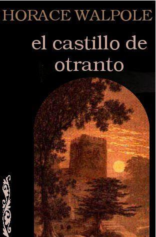 El castillo de Otranto (The Castle of Otranto en inglés) es una novela escrita por Horace Walpole en 1764. Es considerado el texto inaugural de la literatura de terror gótico, iniciando un género literario que llegó a ser extremadamente popular a finales del siglo XVIII y principios del XIX.