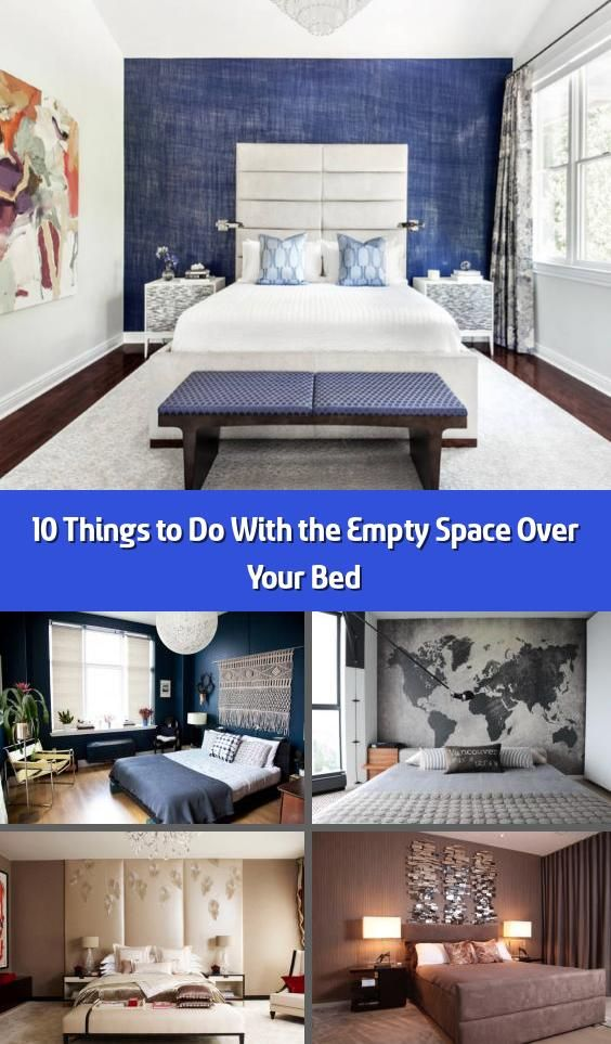 10 Things To Do With The Empty Space Over Your Bed You 8217 Ve Got The Perfect Headboard And Bedding Set Up But Does Your Bedroom Still Feel A Little 8230 2020