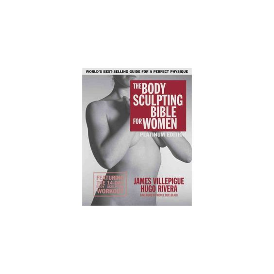 Body Sculpting Bible for Women : The Ultimate Women's Body Sculpting Guide Featuring the Best Weight