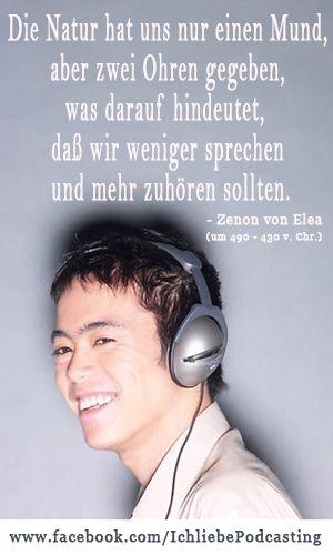 """""""Die Natur hat uns nur einen Mund, aber zwei Ohren gegeben, was darauf hindeutet, daß wir weniger sprechen und mehr zuhören sollten."""" Zenon von Elea (um 490 - 430 v. Chr.) griechischer Philosoph"""