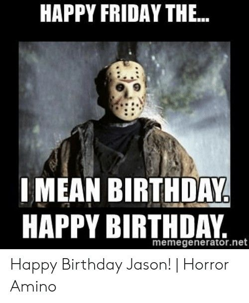 Pin By Zombee Ghoul On Happy Birthday Black Friday Funny Quotes Friday Quotes Funny Friday The 13th Funny