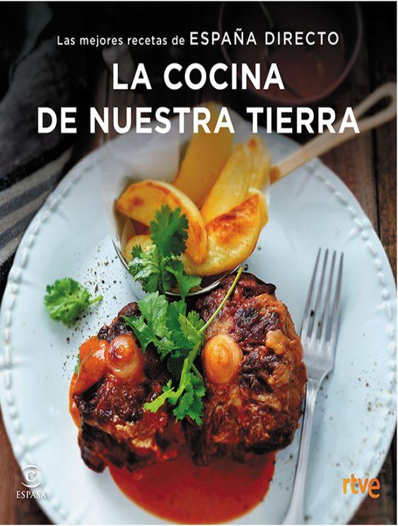 La Cocina De Nuestra Tierra Las Mejores Recetas De España Directo Food Recetas Tapas