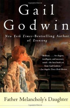 Father Melancholy's Daughter by Gail Godwin,
