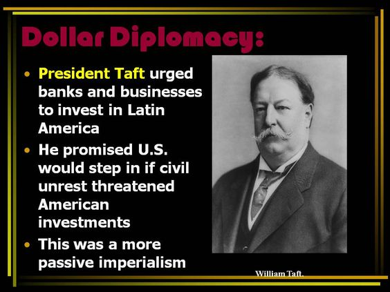 Dollar Diplomacy Taft