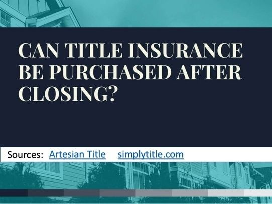 Can Title Insurance Be Purchased After Closing Title Insurance