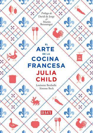 El Arte De La Cocina Francesa Descargar Libros Pdf Julia Child Cocina Francesa Libro De Cocina