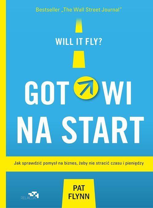 Gotowi Na Start Jak Sprawdzic Pomysl Na Biznes Zeby Nie Stracic Czasu I Pieniedzy Books Motivation Wall Street Journal