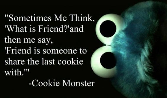 Cookie Monster knows a lot about friendships. #InspirationalQuotes