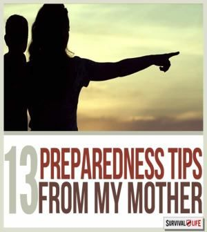 Preparedness Tips: A Mother's Wisdom | Life Hacks, Prepping Skills & Guides For Family Scouting & Camping By Survival Life http://survivallife.com/2014/12/23/preparedness-tips-mothers-wisdom/