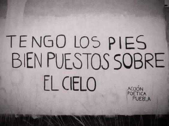 Tengo los pies bien puestos sobre el cielo #Acción Poética Puebla #accionpoetica