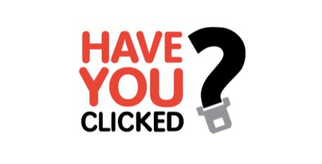 Scottish Government. This iconic 'Have you clicked?' logo is seen across Scotland in taxis and on cars. Designed to remind people of the importance of seat belts - the simple yet striking slogan and design was created by The Union.