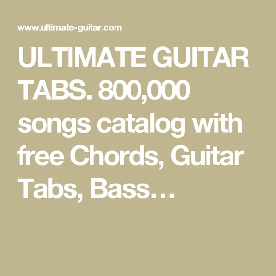 ULTIMATE GUITAR TABS. 800,000 songs catalog with free Chords, Guitar Tabs, Bass…