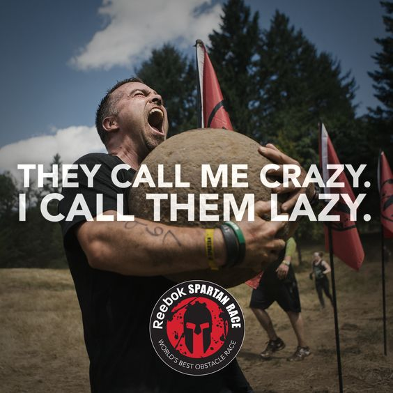 The Call Me Crazy. I Call Them Lazy. Remember to check out our Spartan Page for discount codes and race reviews to get ready for your next race.