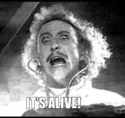 It's ALIVE!!