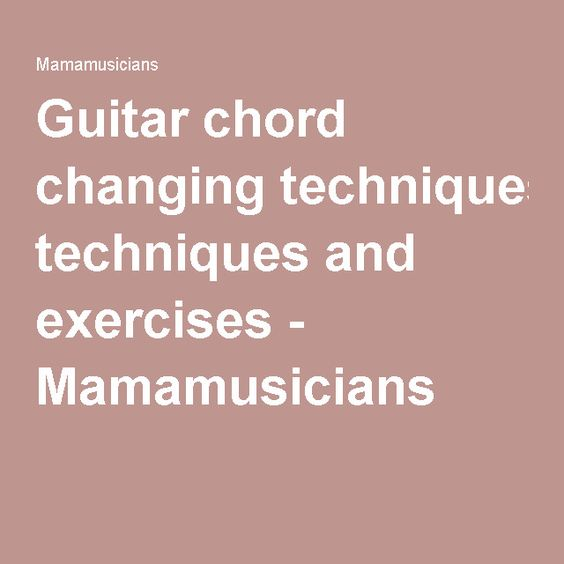 Guitar chord changing techniques and exercises : Guitar chords, Exercise and Guitar