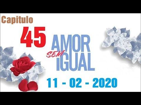 Amor Sem Igual 11 02 2020 Capitulo 45 Completo Hd Terca