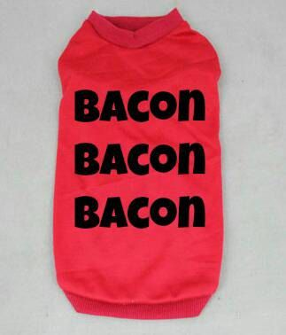 Check out this item in my Etsy shop https://www.etsy.com/listing/220714888/pets-bacon-t-shirt