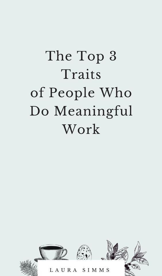 The Top 3 Trait Of People Who Do Meaningful Work Laura Simm Career Advice Dissertation Wmu