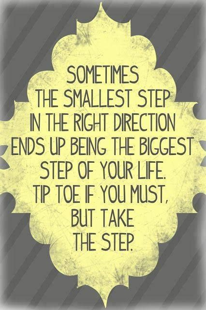 Sometimes the smallest step in the right direction ends up being the biggest step of your life. Tip toe if you must, but take the step. [ SkinnyFoxDetox.com ]