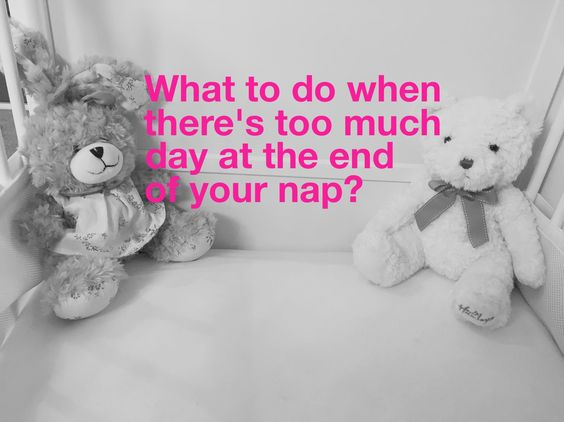 What to do when there is too much day at the end of your nap?