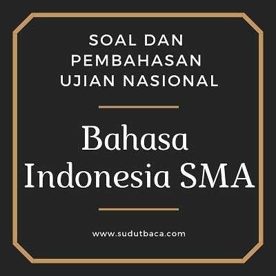 Soal Kunci Dan Pembahasan Un Bahasa Indonesia Sma 2018 Bahasa Indonesia Sma Bahasa