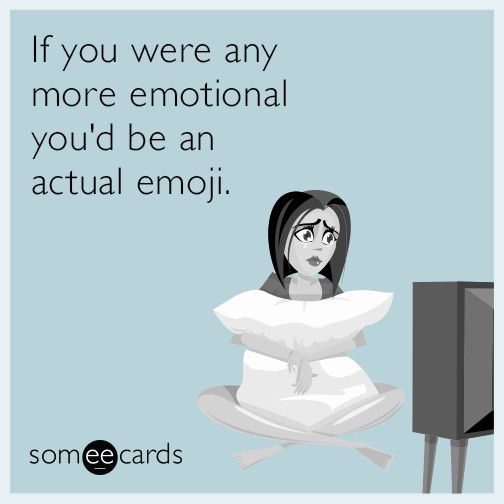 If you were any more emotional youd be an actual emoji if you were any more emotional youd be an actual emoji confession ecard funny things pinterest emoji someecards and ecards m4hsunfo