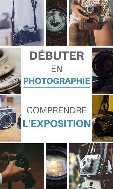 Comprendre L Exposition En Photo Le Guide Complet Pour Debuter Apprendre La Photographie Photographie Debutant Astuces Photographie