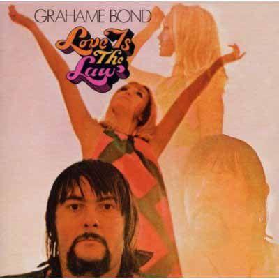 GRAHAM BOND - love is the law