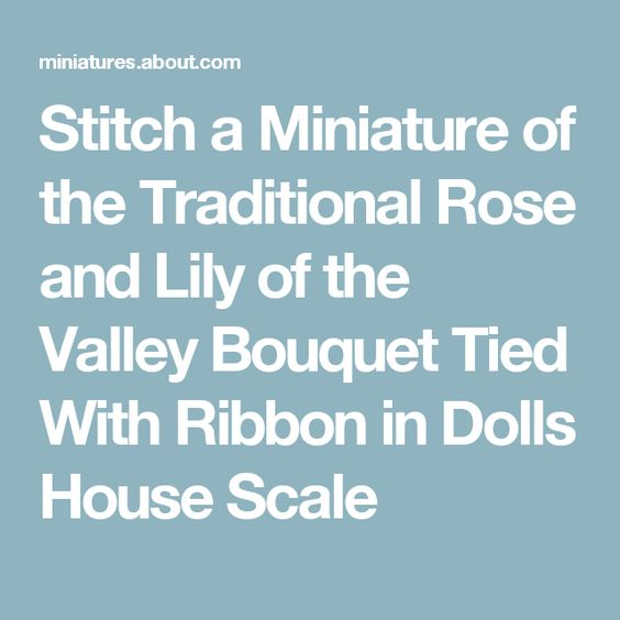 Stitch a Miniature of the Traditional Rose and Lily of the Valley Bouquet Tied With Ribbon in Dolls House Scale