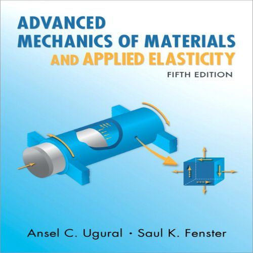 Solution Manual For Advanced Mechanics Of Materials And Applied Elasticity 5th Edition By Ugural And Fenster Engineering Science Mechanic Prentice