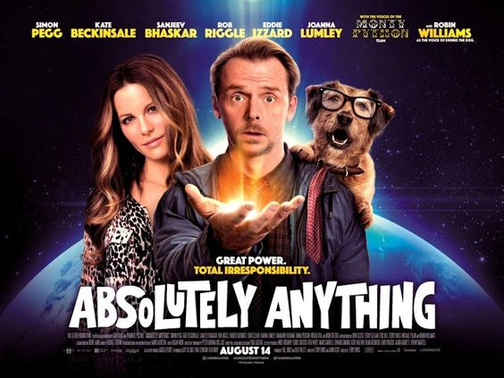 Absolutely Anything  Cast: Simon Pegg, Kate Beckinsale, Eddie Izzard, Sanjeev Bhaskar, Joanna Lumely, John Cleese, Michael Palin, Terry Gilliam, Terry Jones, Eric Idle, Robin Williams