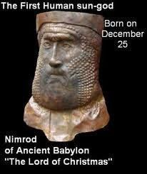 """❥ Nimrod, who was born on December 25th, the High Sabbath of Babylon, was the founder of Babylon and the city of Nineveh. In the history of mankind, Nimrod stands unequalled for his symbolism of evil and Satanic practices. He is credited for having founded Freemasonry and for building the legendary Tower of Babel, in defiance of God's will. In talmudic literature, he is noted as """"he who made all the people rebel against God."""""""