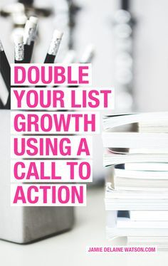 Learn how a simple call to action can help you double your list growth in no time. Click on the picture to read more.