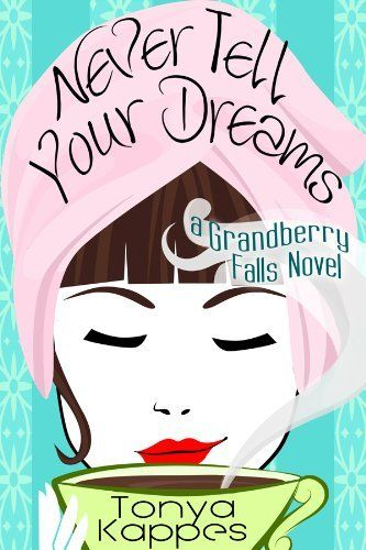 Never Tell Your Dreams (Grandberry Falls) by Tonya Kappes, http://www.amazon.com/gp/product/B007R78XZI/ref=cm_sw_r_pi_alp_C4VOpb1ABF4V8