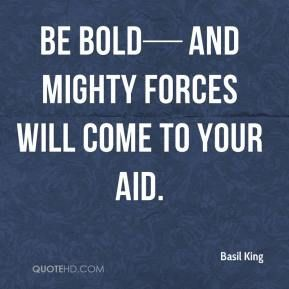 Be Bold And Mighty Forces Will Come To Your Aid