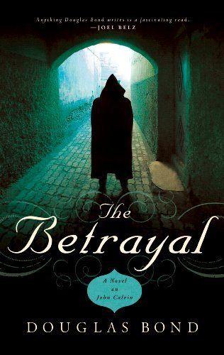 The Betrayal: A Novel on John Calvin by Douglas Bond, http://www.amazon.com/dp/1596381256/ref=cm_sw_r_pi_dp_4x9yqb09QWVKN