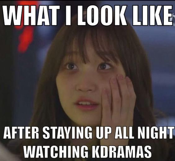 What I look like after watching Korean dramas all night!: